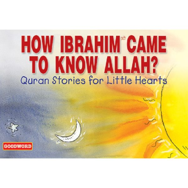 How Ibrahim Came to Know Allah-Good Word Books