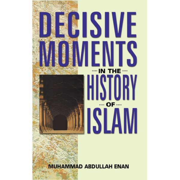 Decisive Moments in the History of Islam-Good Word Books