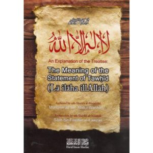 An Explanation of the Treatise The Meaning of the Statement of Tawhid - Darussalam Books