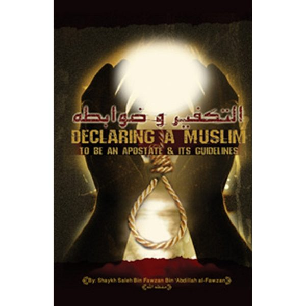 Declaring A Muslim To Be An Apostate & Its Guidelines- Darussalam Books