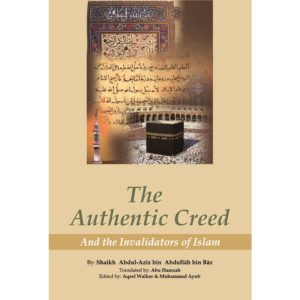 The Authentic Creed & the Invalidators of Islam - Darussalam Books