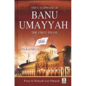 The Caliphate of Banu Umayyah-The First Phase - Darussalam Books