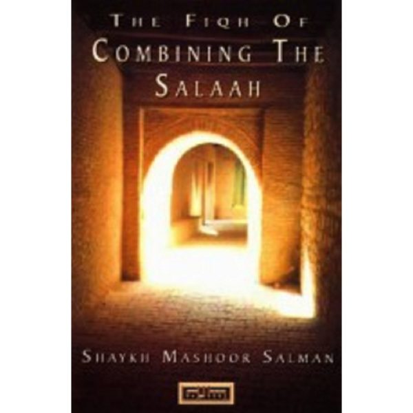 The Fiqh of Combining the Salaah - Darussalam Books