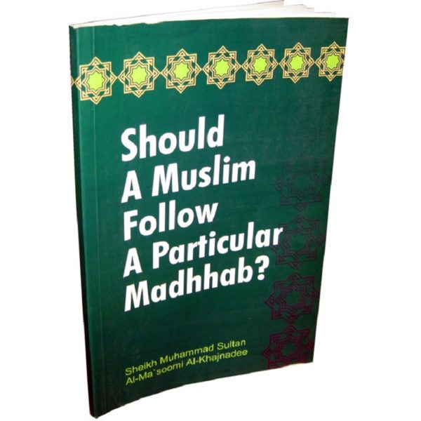 Should a Muslim follow a Particular Madhhab - Darussalam Books