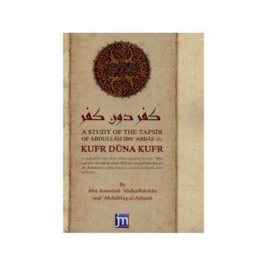 Kufr Duna Kufr A Study Of The Tafsir Of Abdullah ibn Abbas - Darussalam Books