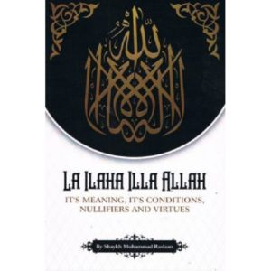 LA ILAHA ILLA ALLAH (Its Meaning, Its Conditions, Nullifiers And Virtues) - Darussalam Books